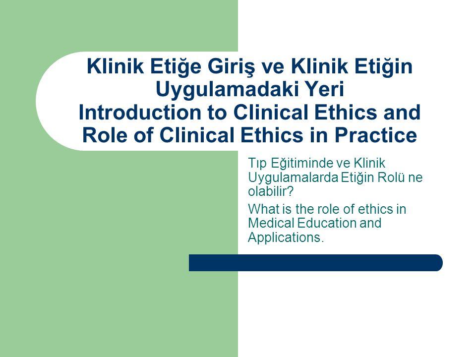 Klinik Etik Sağlık Hizmeti verenler ve alanların beklentileri arasındaki çelişkilerden doğan ikilemleri MANTIK ve DEĞERLER bilgisi ile çözmeye çalışan bir disiplindir.