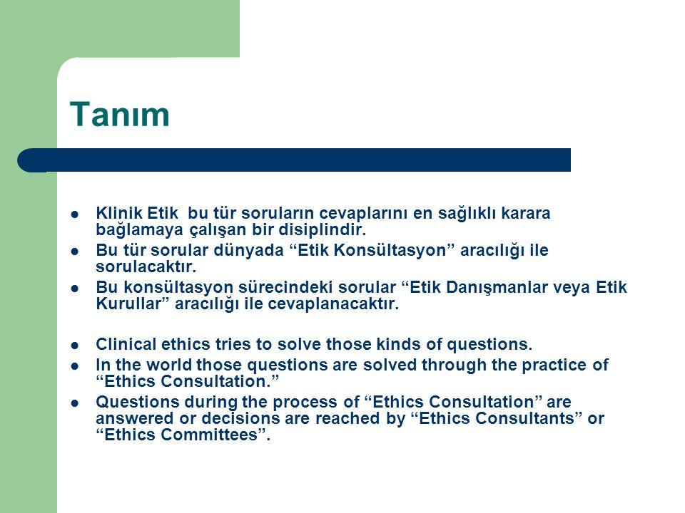 Tanım Klinik Etik bu tür soruların cevaplarını en sağlıklı karara bağlamaya çalışan bir disiplindir.