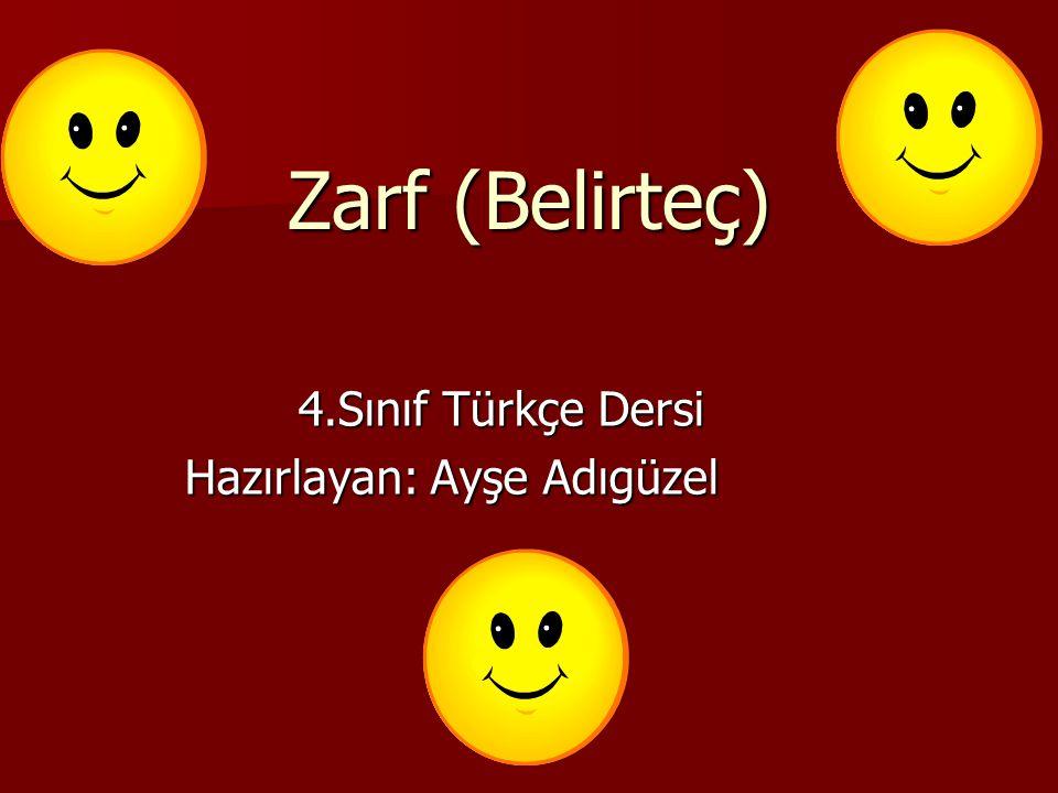 Zarf (Belirteç) 4.Sınıf Türkçe Dersi Hazırlayan: Ayşe Adıgüzel