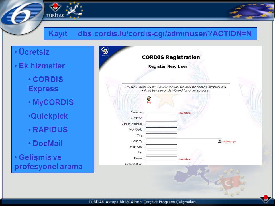 Ücretsiz Ek hizmetler CORDIS Express MyCORDIS Quickpick RAPIDUS DocMail Gelişmiş ve profesyonel arama Kayıt dbs.cordis.lu/cordis-cgi/adminuser/?ACTION=N
