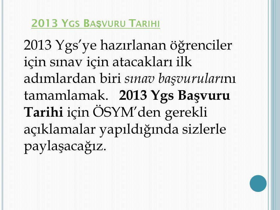 2013 Y GS B A Ş VURU T ARIHI 2013 Ygs'ye hazırlanan öğrenciler için sınav için atacakları ilk adımlardan biri sınav başvuruları nı tamamlamak. 2013 Yg