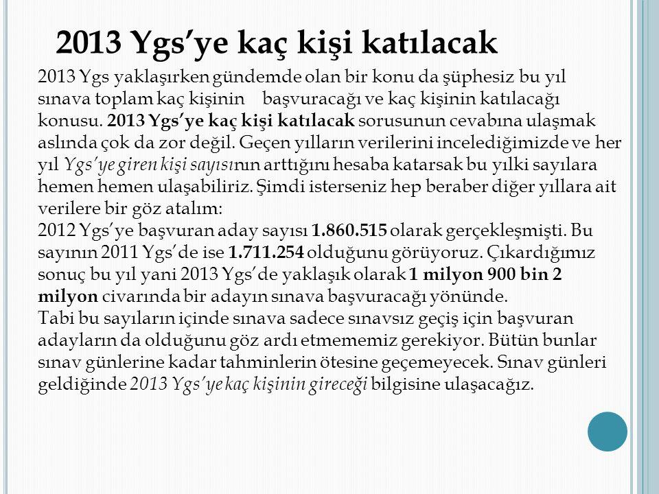 2013 Ygs'ye kaç kişi katılacak 2013 Ygs yaklaşırken gündemde olan bir konu da şüphesiz bu yıl sınava toplam kaç kişinin başvuracağı ve kaç kişinin kat