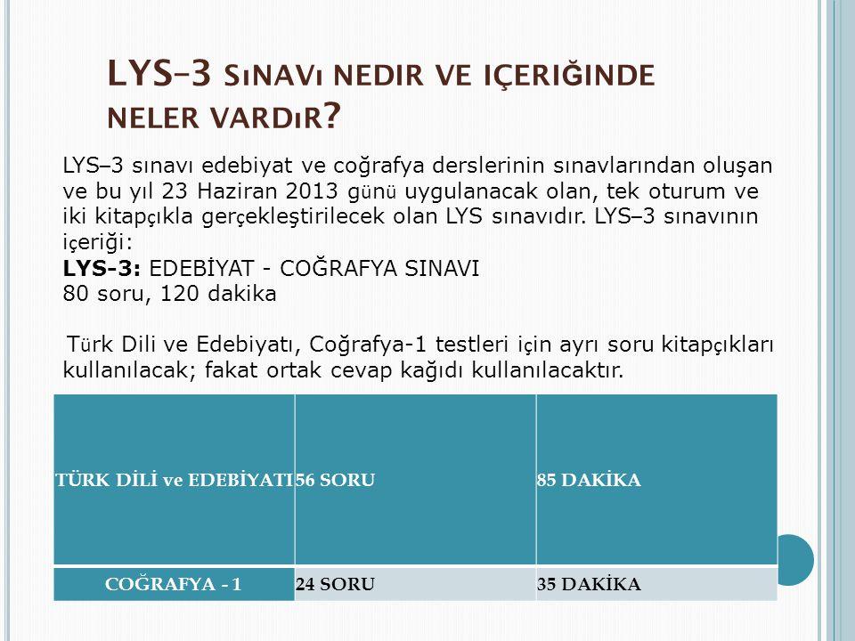 LYS–3 SıNAVı NEDIR VE IÇERI Ğ INDE NELER VARDıR ? TÜRK DİLİ ve EDEBİYATI56 SORU85 DAKİKA COĞRAFYA - 124 SORU35 DAKİKA LYS – 3 sınavı edebiyat ve coğra