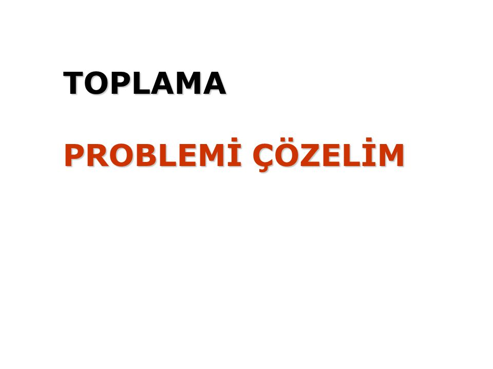 TOPLAMA PROBLEMİ ÇÖZELİM