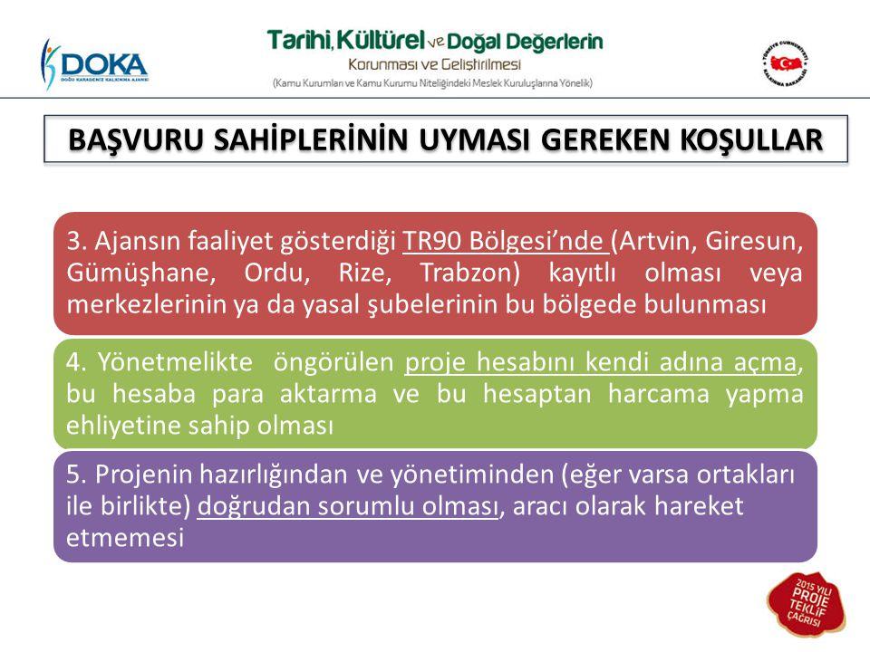 BAŞVURU SAHİPLERİNİN UYMASI GEREKEN KOŞULLAR 3. Ajansın faaliyet gösterdiği TR90 Bölgesi'nde (Artvin, Giresun, Gümüşhane, Ordu, Rize, Trabzon) kayıtlı