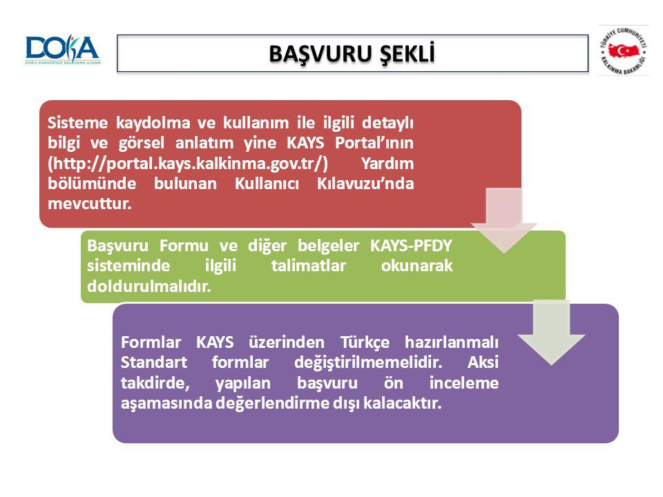 BAŞVURU ŞEKLİ Sisteme kaydolma ve kullanım ile ilgili detaylı bilgi ve görsel anlatım yine KAYS Portal'ının (http://portal.kays.kalkinma.gov.tr/) Yard