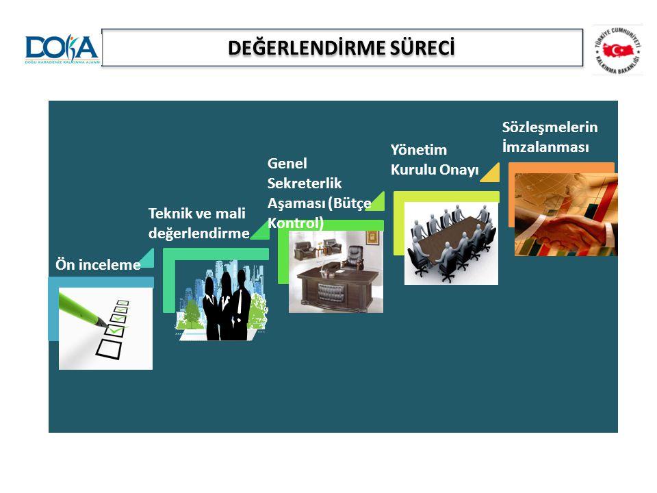 Ön inceleme Teknik ve mali değerlendirme Genel Sekreterlik Aşaması (Bütçe Kontrol) Yönetim Kurulu Onayı Sözleşmelerin İmzalanması DEĞERLENDİRME SÜRECİ