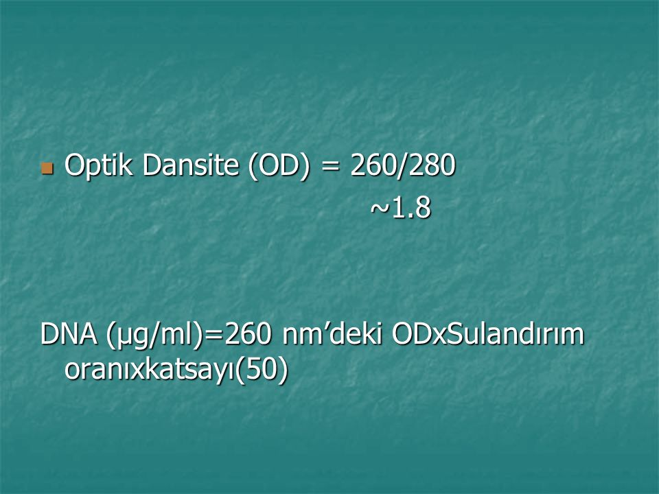 Optik Dansite (OD) = 260/280 Optik Dansite (OD) = 260/280 ~1.8 DNA (µg/ml)=260 nm'deki ODxSulandırım oranıxkatsayı(50)