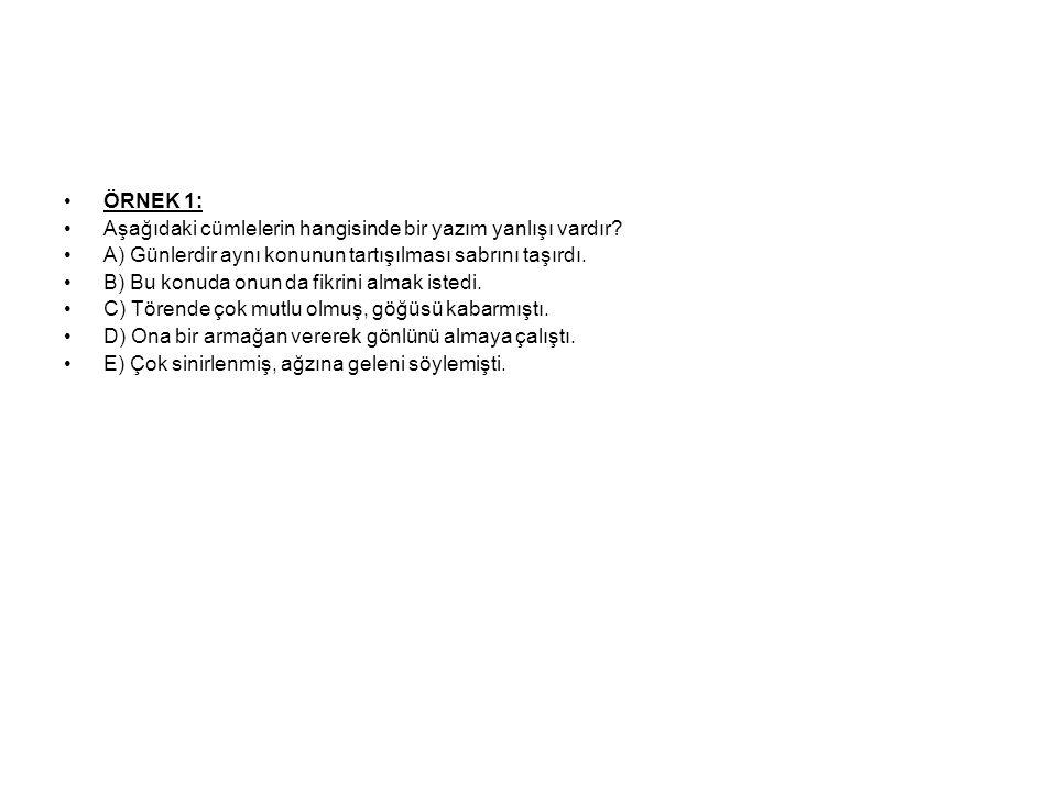 ÖRNEK 1: Aşağıdaki cümlelerin hangisinde bir yazım yanlışı vardır.