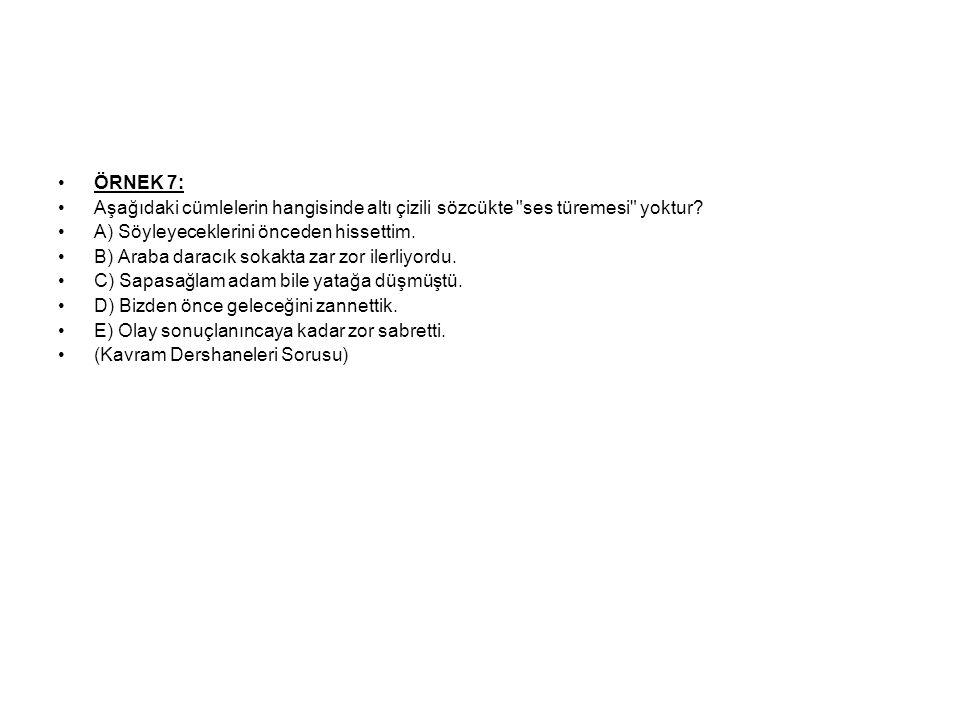 ÖRNEK 7: Aşağıdaki cümlelerin hangisinde altı çizili sözcükte ses türemesi yoktur.