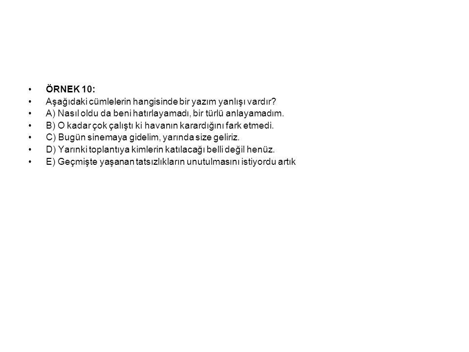 ÖRNEK 10: Aşağıdaki cümlelerin hangisinde bir yazım yanlışı vardır.