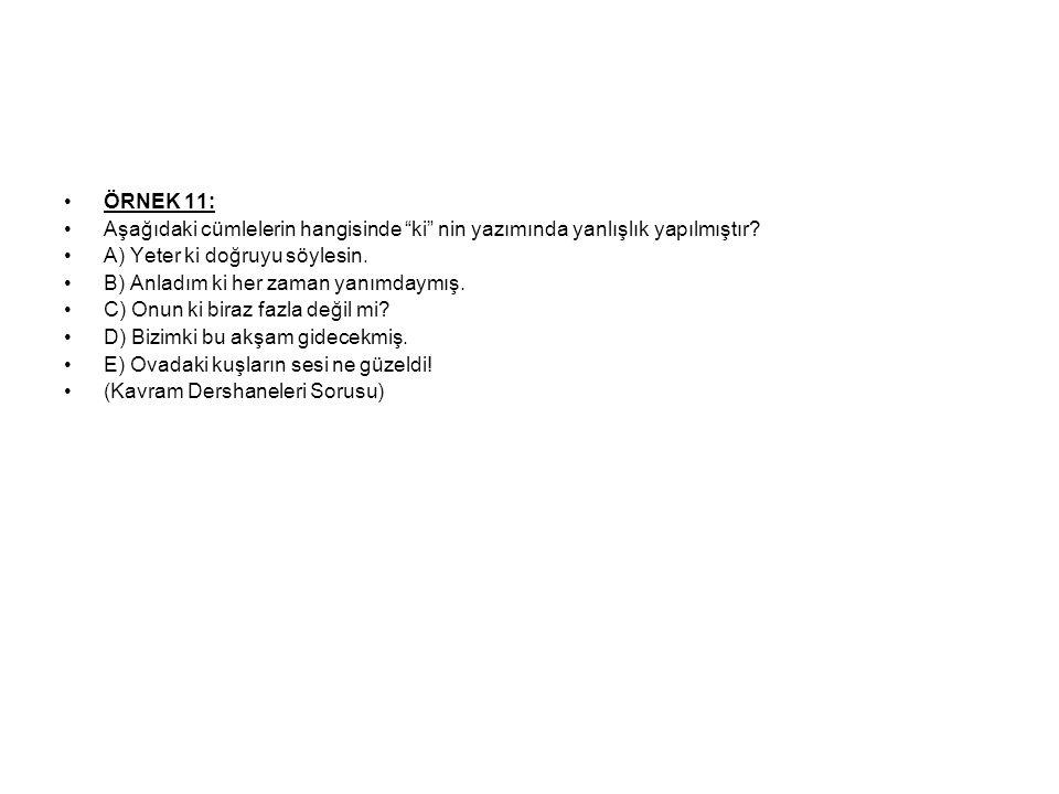 ÖRNEK 11: Aşağıdaki cümlelerin hangisinde ki nin yazımında yanlışlık yapılmıştır.