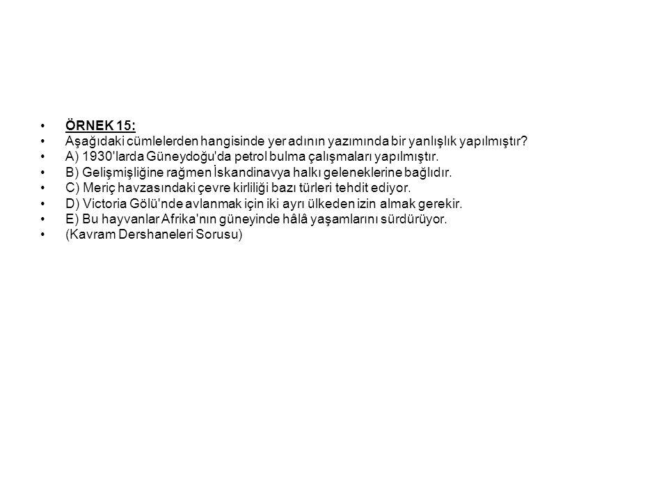 ÖRNEK 15: Aşağıdaki cümlelerden hangisinde yer adının yazımında bir yanlışlık yapılmıştır.