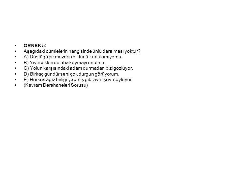 ÖRNEK 5: Aşağıdaki cümlelerin hangisinde ünlü daralması yoktur.
