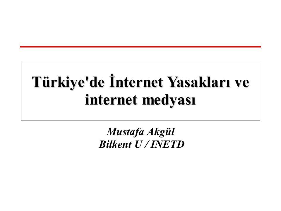 Mustafa Akgül Bilkent U / INETD Türkiye de İnternet Yasakları ve internet medyası