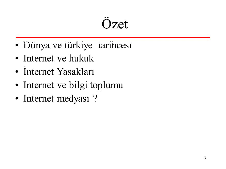 2 Özet Dünya ve türkiye tarihcesi Internet ve hukuk İnternet Yasakları Internet ve bilgi toplumu Internet medyası .
