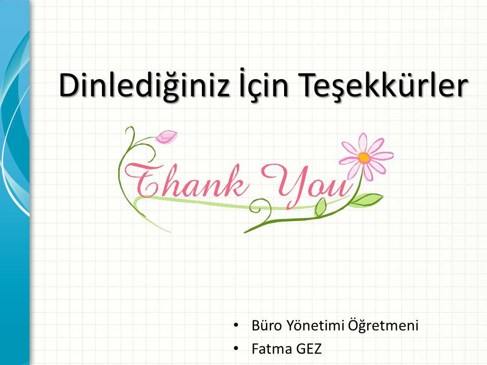 Dinlediğiniz İçin Teşekkürler Büro Yönetimi Öğretmeni Fatma GEZ