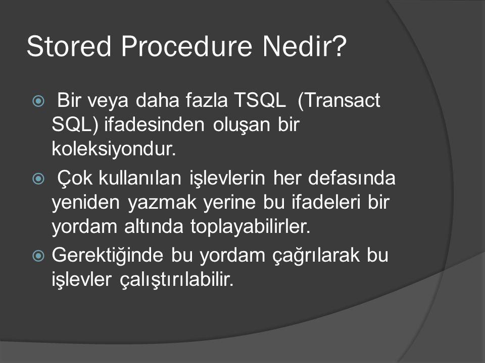 Stored Procedure Nedir?  Bir veya daha fazla TSQL (Transact SQL) ifadesinden oluşan bir koleksiyondur.  Çok kullanılan işlevlerin her defasında yeni