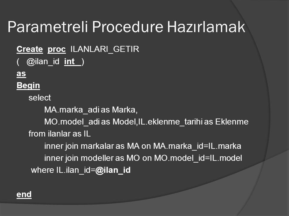 Parametreli Procedure Hazırlamak Create proc ILANLARI_GETIR ( @ilan_id int ) as Begin select MA.marka_adi as Marka, MO.model_adi as Model,IL.eklenme_t