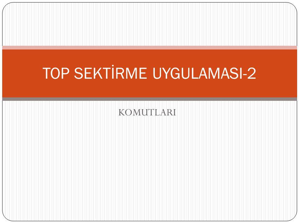 KOMUTLARI TOP SEKTİRME UYGULAMASI-2