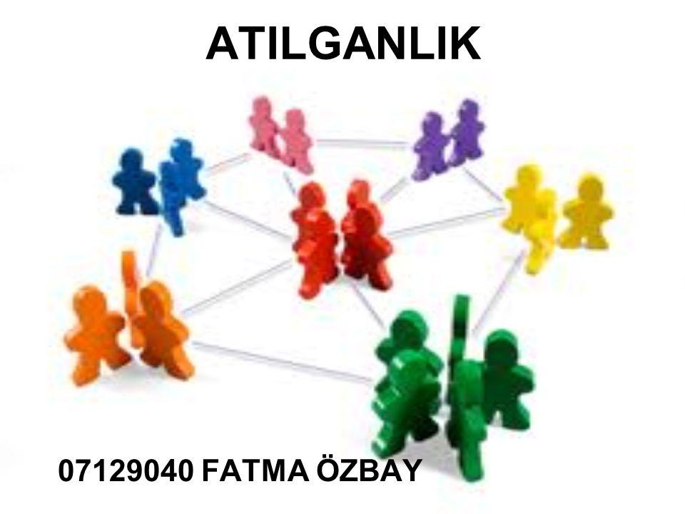 ATILGANLIK 07129040 FATMA ÖZBAY