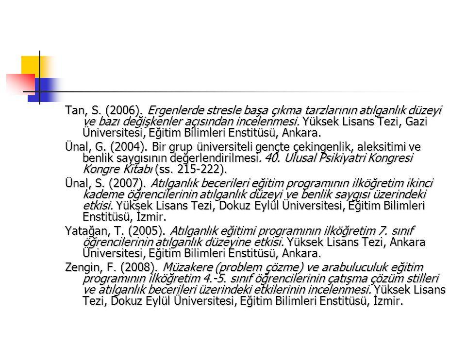 Tan, S. (2006). Ergenlerde stresle başa çıkma tarzlarının atılganlık düzeyi ve bazı değişkenler açısından incelenmesi. Yüksek Lisans Tezi, Gazi Üniver