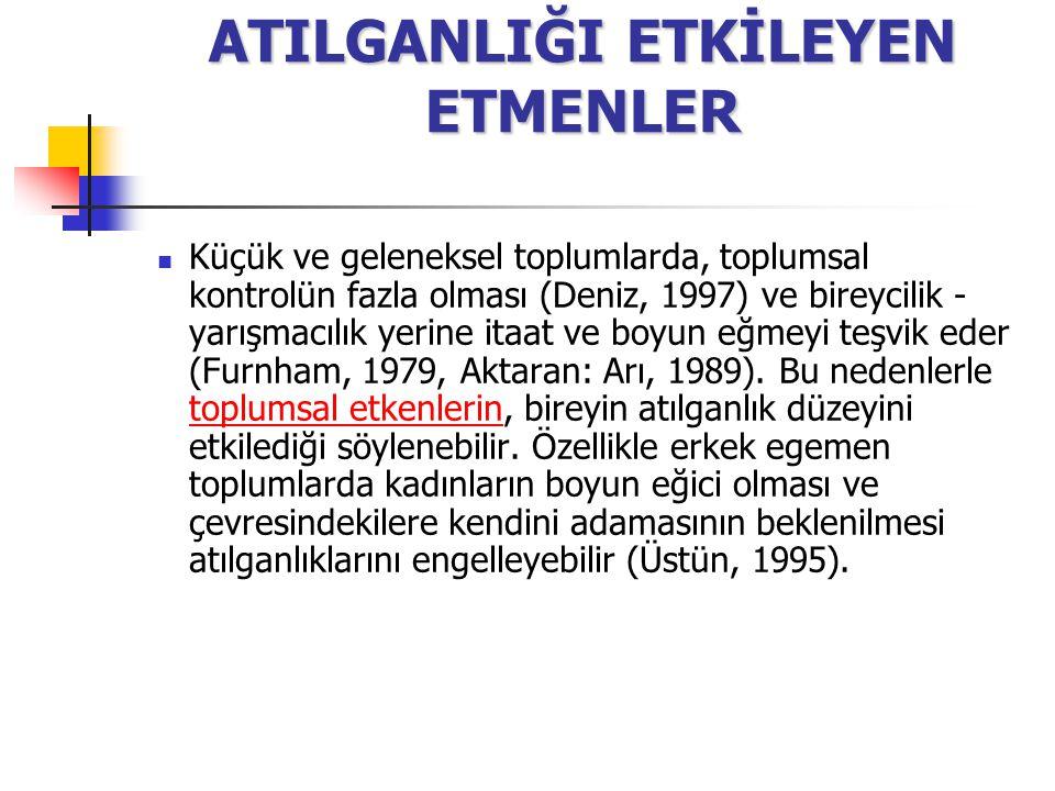 ATILGANLIĞI ETKİLEYEN ETMENLER Küçük ve geleneksel toplumlarda, toplumsal kontrolün fazla olması (Deniz, 1997) ve bireycilik - yarışmacılık yerine ita
