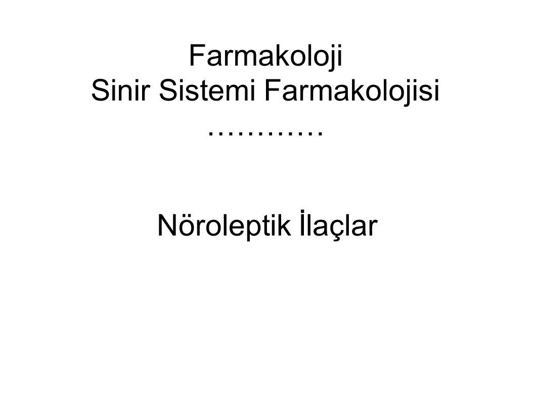 Farmakoloji Sinir Sistemi Farmakolojisi ………… Nöroleptik İlaçlar