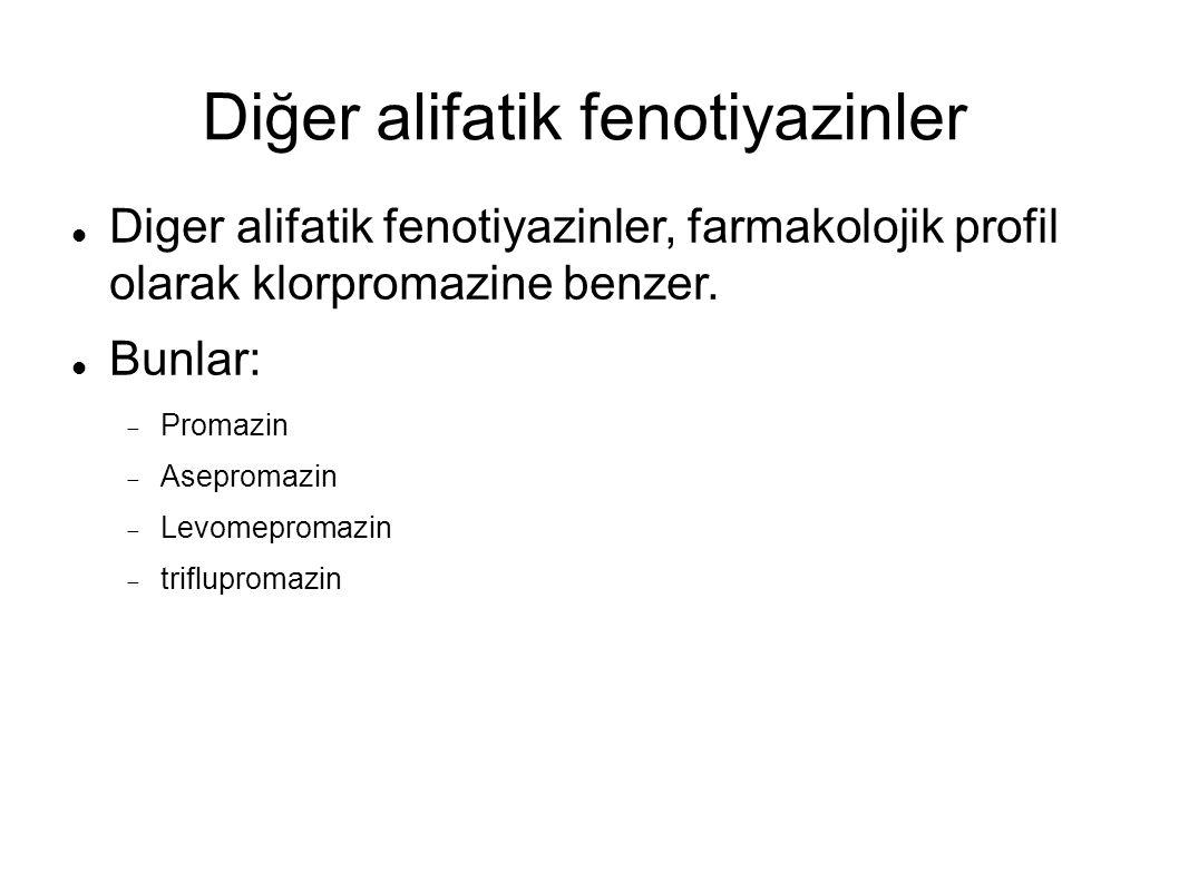 Diğer alifatik fenotiyazinler Diger alifatik fenotiyazinler, farmakolojik profil olarak klorpromazine benzer. Bunlar:  Promazin  Asepromazin  Levom