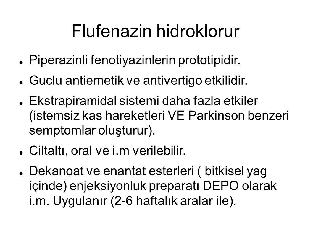 Flufenazin hidroklorur Piperazinli fenotiyazinlerin prototipidir. Guclu antiemetik ve antivertigo etkilidir. Ekstrapiramidal sistemi daha fazla etkile