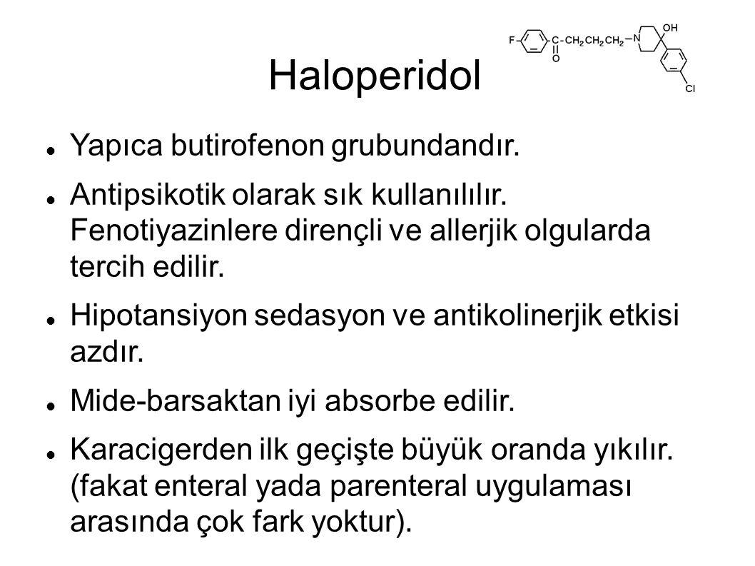 Haloperidol Yapıca butirofenon grubundandır. Antipsikotik olarak sık kullanılılır. Fenotiyazinlere dirençli ve allerjik olgularda tercih edilir. Hipot