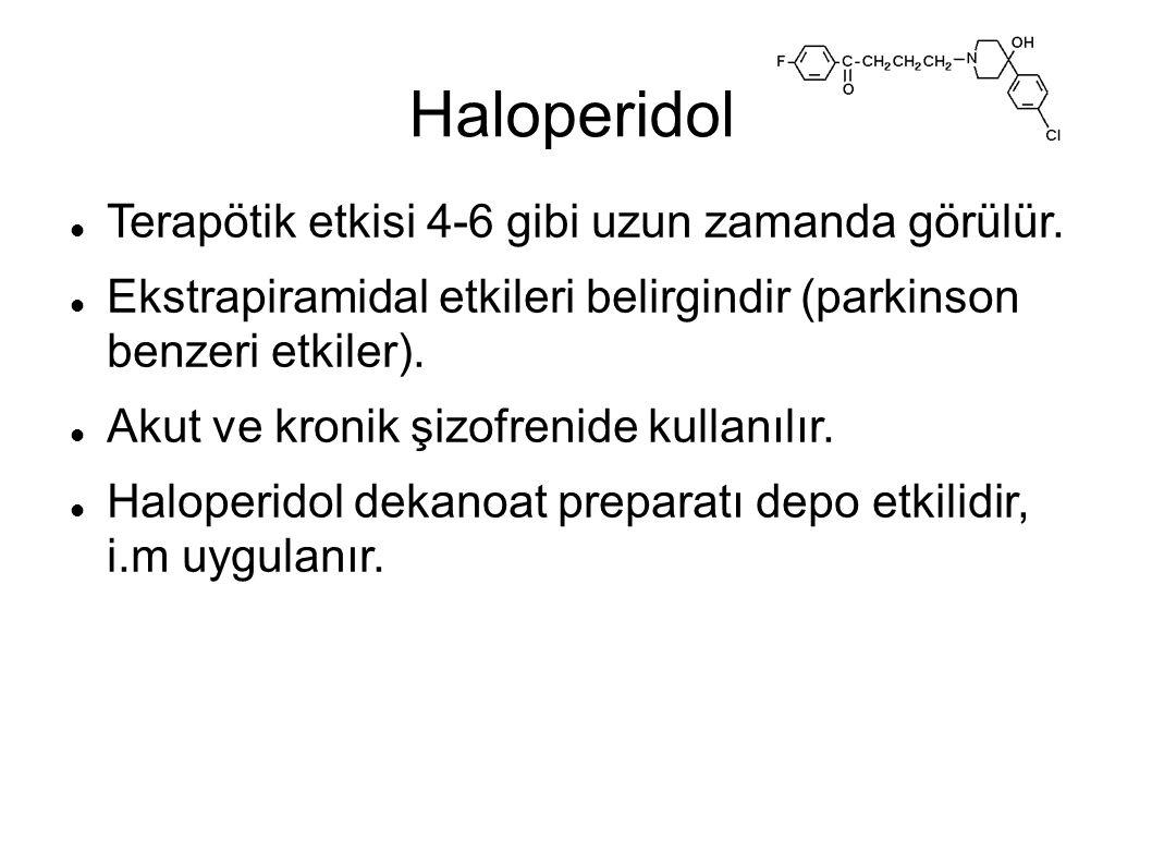 Haloperidol Terapötik etkisi 4-6 gibi uzun zamanda görülür. Ekstrapiramidal etkileri belirgindir (parkinson benzeri etkiler). Akut ve kronik şizofreni