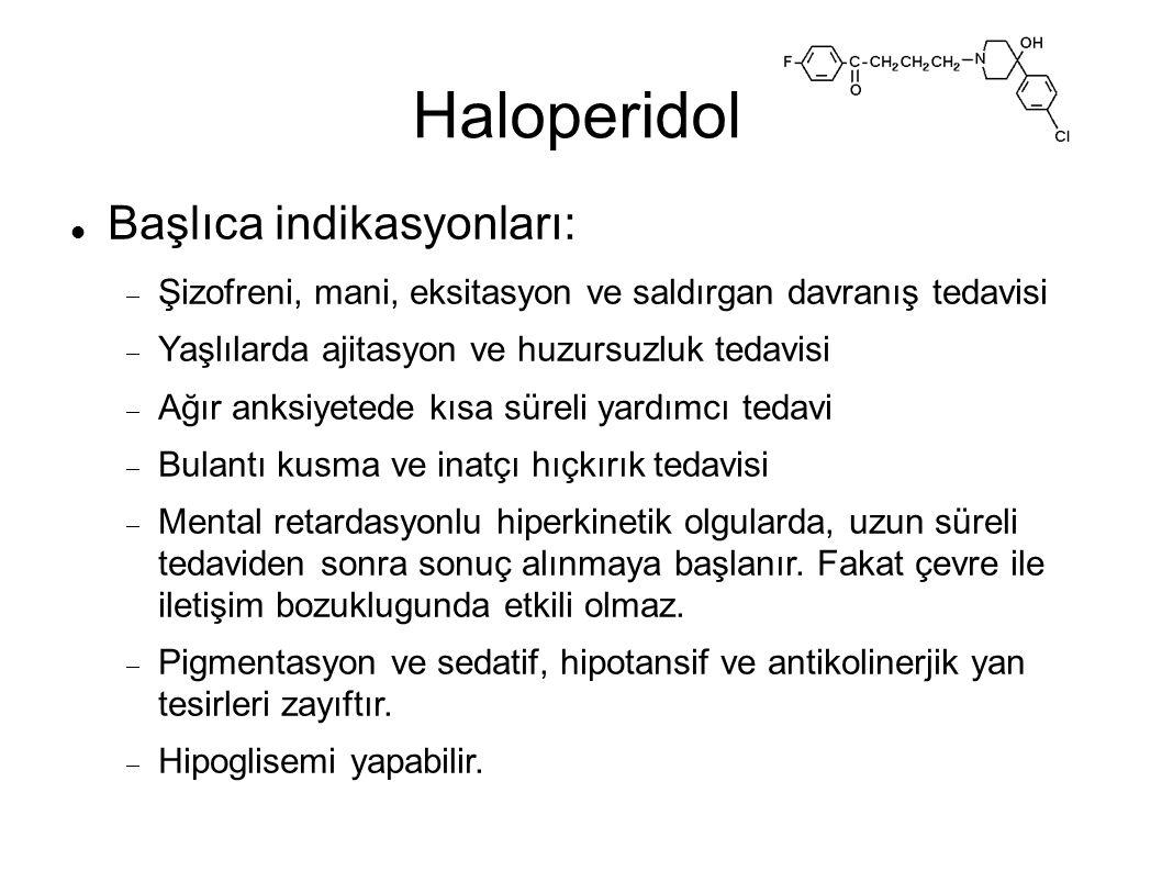 Haloperidol Başlıca indikasyonları:  Şizofreni, mani, eksitasyon ve saldırgan davranış tedavisi  Yaşlılarda ajitasyon ve huzursuzluk tedavisi  Ağır