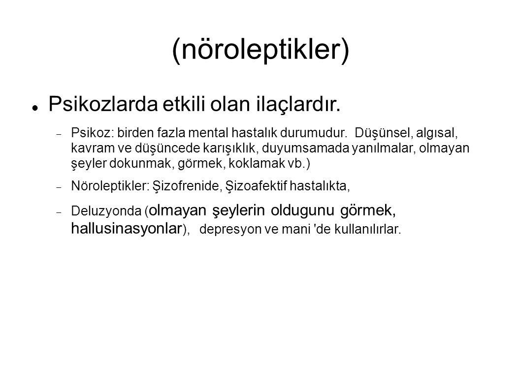 (nöroleptikler) Psikozlarda etkili olan ilaçlardır.  Psikoz: birden fazla mental hastalık durumudur. Düşünsel, algısal, kavram ve düşüncede karışıkl