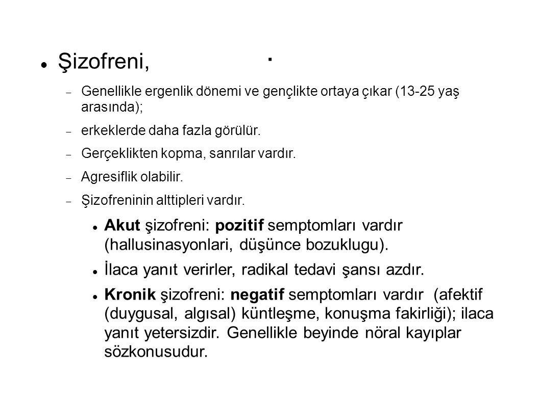 Şizofreni, Mekanizması:  Limbik sistemdeki Dopaminerjik aktivitenin önemli (D2 alttipi) Mezolimbik hiperdopaminerjik; mezokortikal hipodopaminerjik durum..