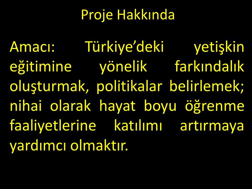 Proje Hakkında Amacı: Türkiye'deki yetişkin eğitimine yönelik farkındalık oluşturmak, politikalar belirlemek; nihai olarak hayat boyu öğrenme faaliyetlerine katılımı artırmaya yardımcı olmaktır.