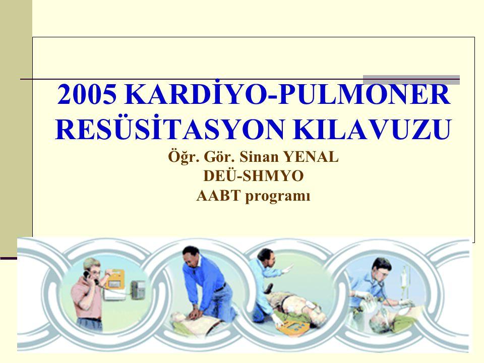 2005 KARDİYO-PULMONER RESÜSİTASYON KILAVUZU Öğr. Gör. Sinan YENAL DEÜ-SHMYO AABT programı