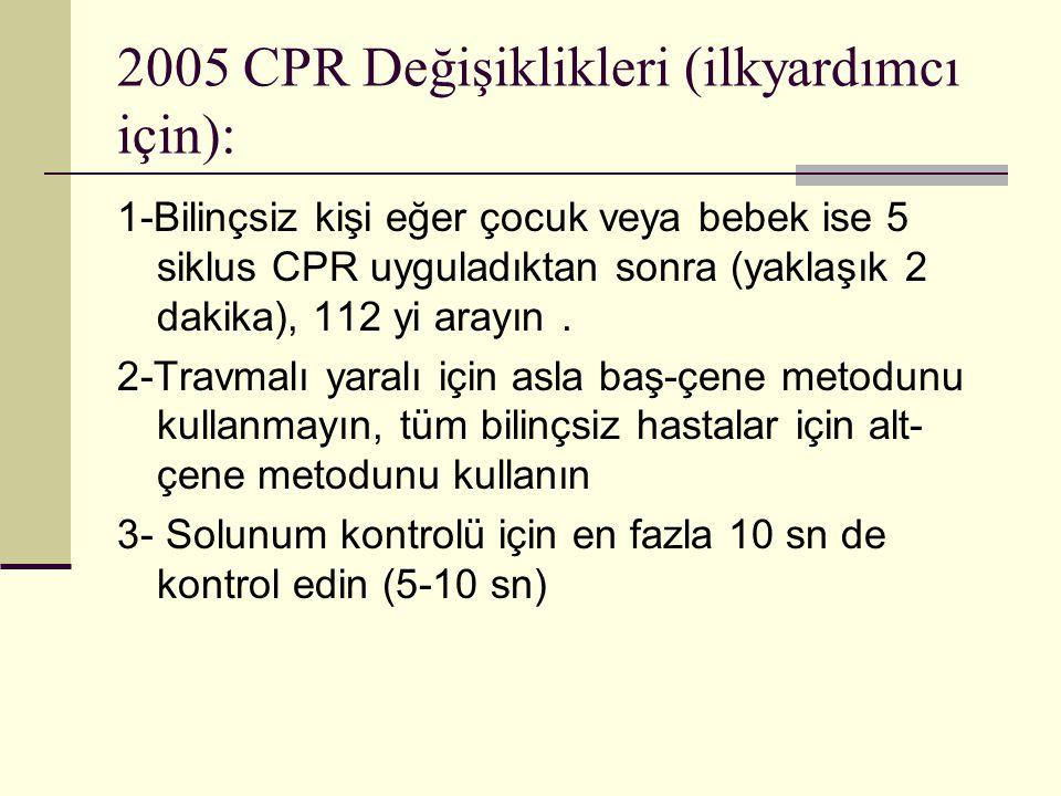 2005 CPR Değişiklikleri (ilkyardımcı için): 1-Bilinçsiz kişi eğer çocuk veya bebek ise 5 siklus CPR uyguladıktan sonra (yaklaşık 2 dakika), 112 yi ara