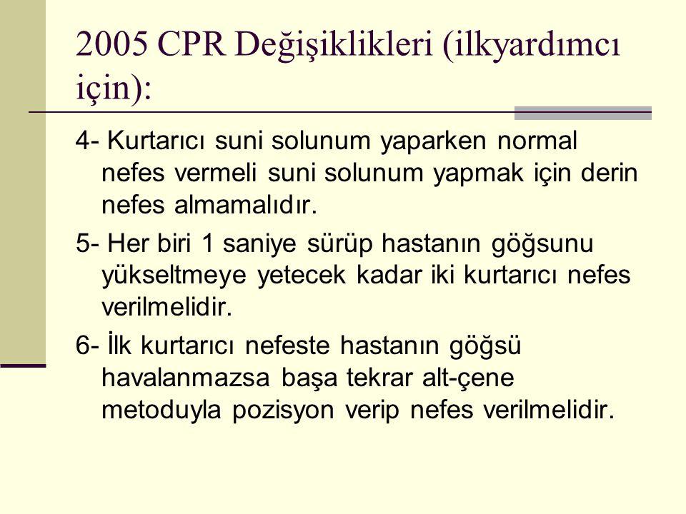 2005 CPR Değişiklikleri (ilkyardımcı için): 4- Kurtarıcı suni solunum yaparken normal nefes vermeli suni solunum yapmak için derin nefes almamalıdır.