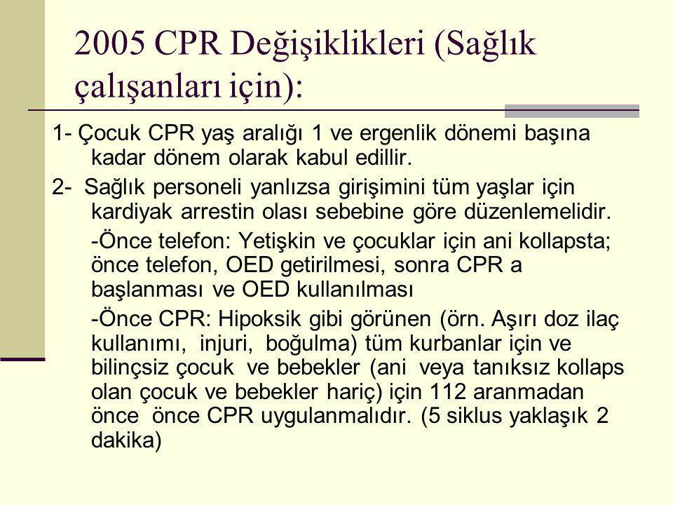 2005 CPR Değişiklikleri (Sağlık çalışanları için): 1- Çocuk CPR yaş aralığı 1 ve ergenlik dönemi başına kadar dönem olarak kabul edillir. 2- Sağlık pe