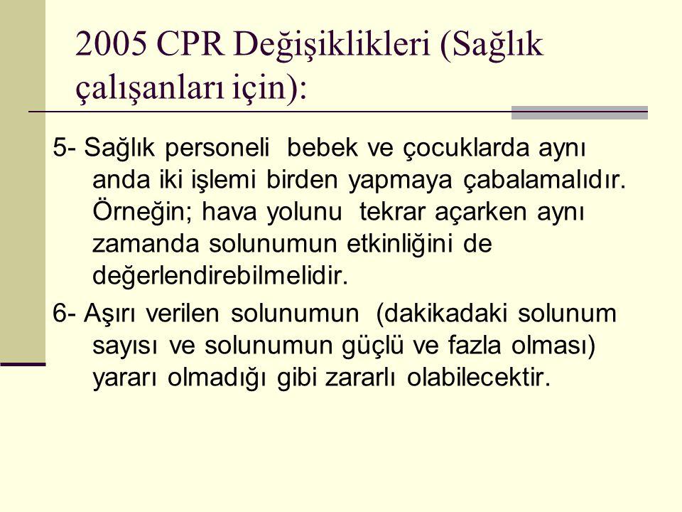 2005 CPR Değişiklikleri (Sağlık çalışanları için): 5- Sağlık personeli bebek ve çocuklarda aynı anda iki işlemi birden yapmaya çabalamalıdır. Örneğin;