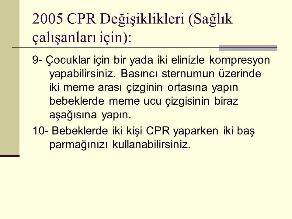 2005 CPR Değişiklikleri (Sağlık çalışanları için): 9- Çocuklar için bir yada iki elinizle kompresyon yapabilirsiniz. Basıncı sternumun üzerinde iki me