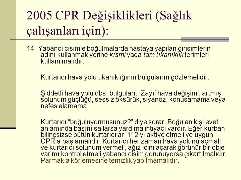 2005 CPR Değişiklikleri (Sağlık çalışanları için): 14- Yabancı cisimle boğulmalarda hastaya yapılan girişimlerin adını kullanmak yerine kısmi yada tam