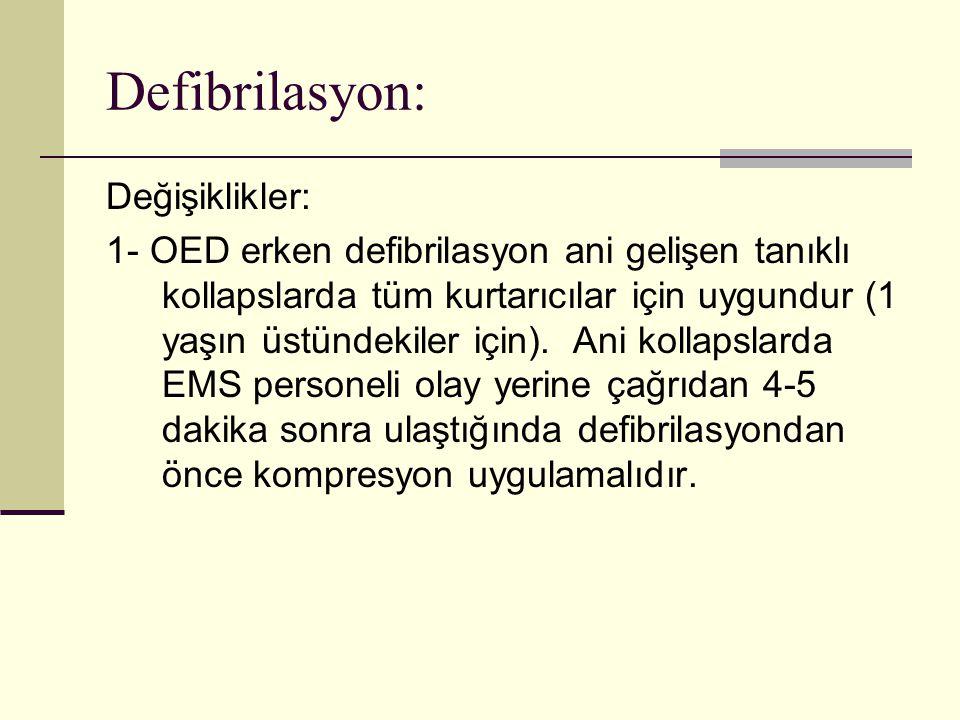 Defibrilasyon: Değişiklikler: 1- OED erken defibrilasyon ani gelişen tanıklı kollapslarda tüm kurtarıcılar için uygundur (1 yaşın üstündekiler için).
