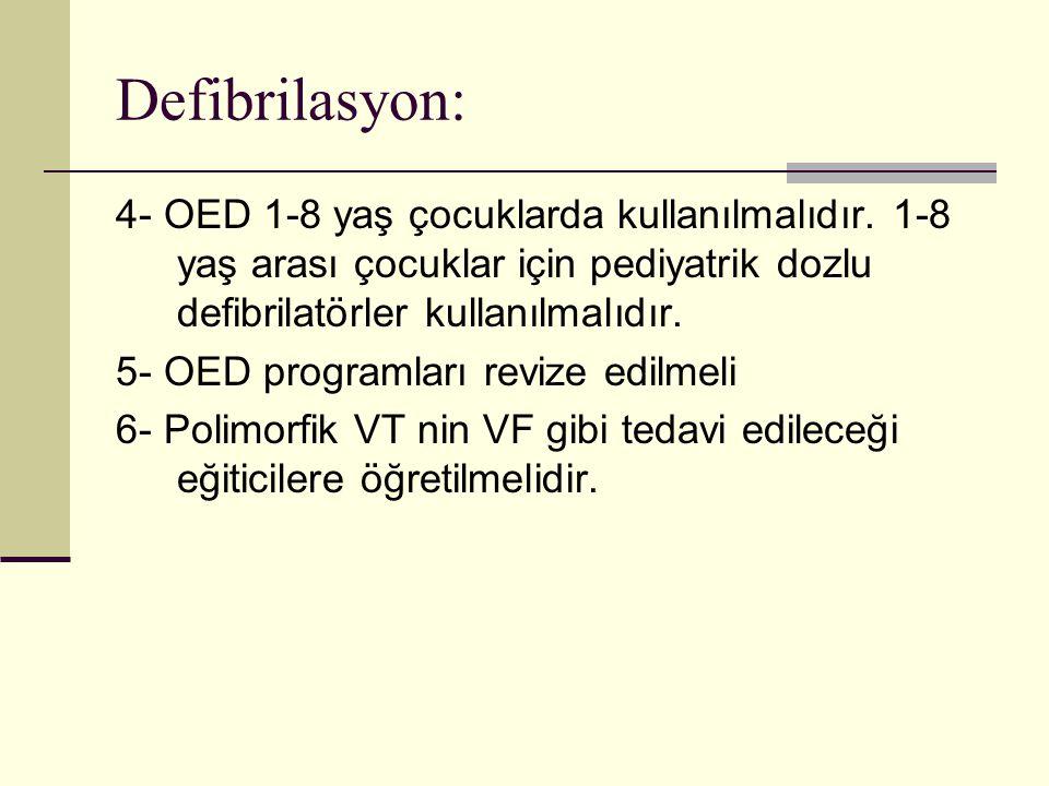 Defibrilasyon: 4- OED 1-8 yaş çocuklarda kullanılmalıdır. 1-8 yaş arası çocuklar için pediyatrik dozlu defibrilatörler kullanılmalıdır. 5- OED program