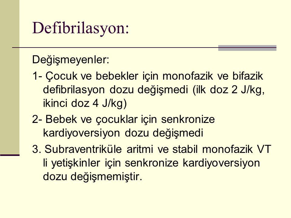Defibrilasyon: Değişmeyenler: 1- Çocuk ve bebekler için monofazik ve bifazik defibrilasyon dozu değişmedi (ilk doz 2 J/kg, ikinci doz 4 J/kg) 2- Bebek