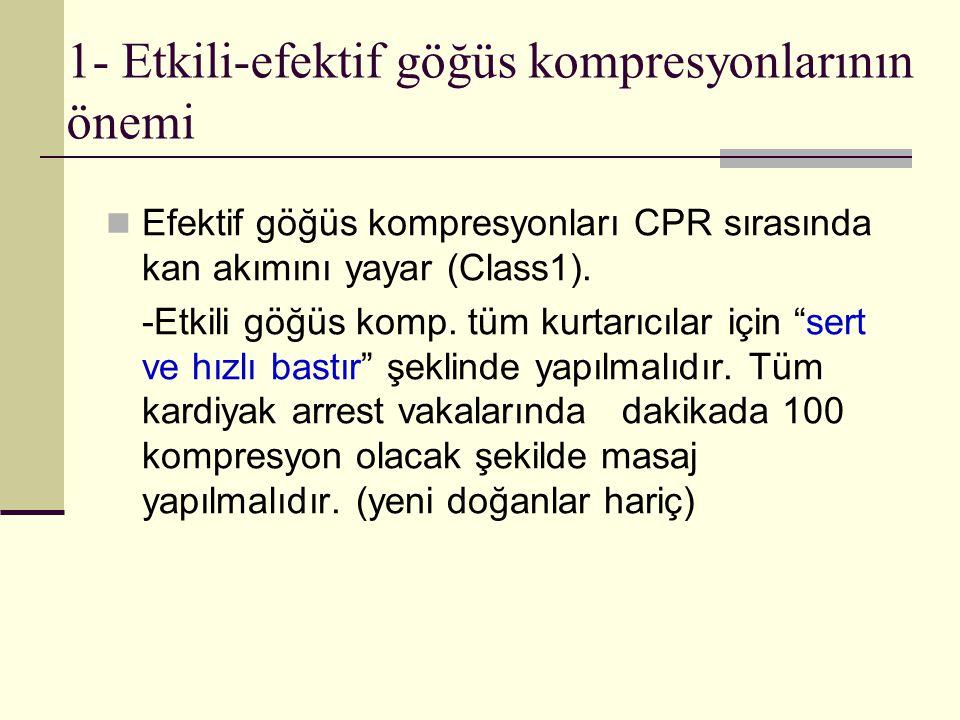 1- Etkili-efektif göğüs kompresyonlarının önemi Efektif göğüs kompresyonları CPR sırasında kan akımını yayar (Class1). -Etkili göğüs komp. tüm kurtarı