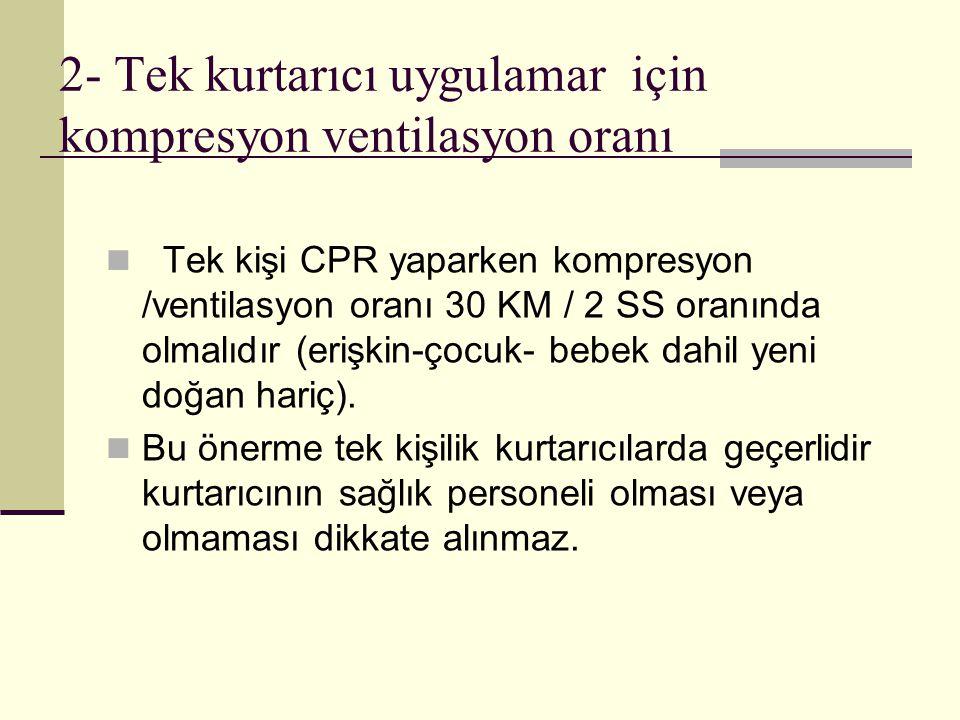 2- Tek kurtarıcı uygulamar için kompresyon ventilasyon oranı Tek kişi CPR yaparken kompresyon /ventilasyon oranı 30 KM / 2 SS oranında olmalıdır (eriş
