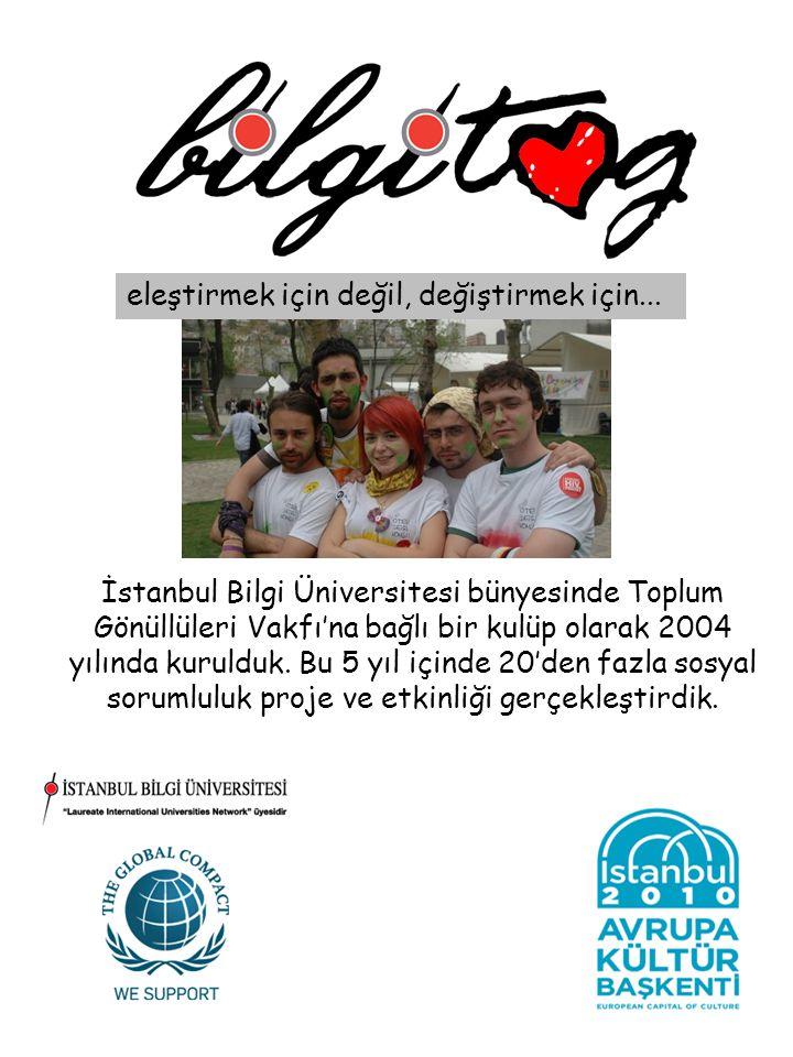 İstanbul Bilgi Üniversitesi bünyesinde Toplum Gönüllüleri Vakfı'na bağlı bir kulüp olarak 2004 yılında kurulduk. Bu 5 yıl içinde 20'den fazla sosyal s