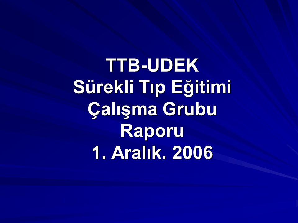 TTB-UDEK Sürekli Tıp Eğitimi Çalışma Grubu Raporu 1. Aralık. 2006
